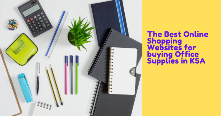 The Best Online Shopping Websites for buying Office Supplies in KSA