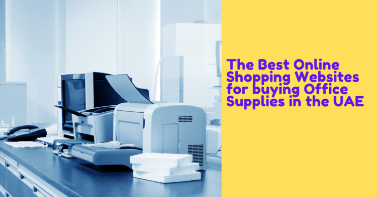 The Best Online Shopping Websites for buying Office Supplies in the UAE