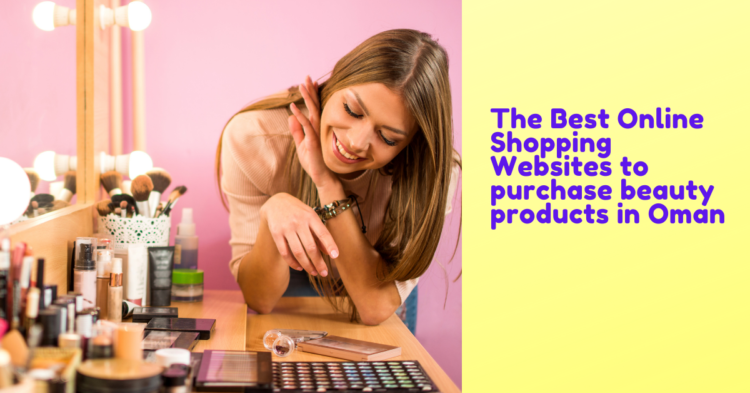 The Best Online Shopping Websites to purchase beauty products in Oman