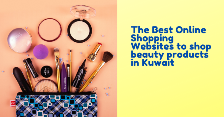 The Best Online Shopping Websites to shop beauty products in Kuwait